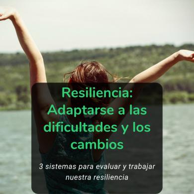 Resiliencia: adaptarse a las dificultades y los cambios